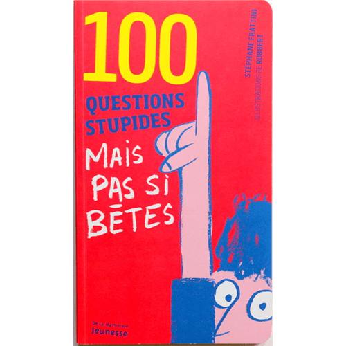 100 Questions Stupides… Mais Pas Si Bêtes